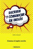 escribir y comunicar en ingles: domina el ingles escrito-delfin carbonell basset-9788441538658