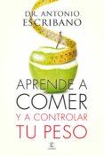APRENDE A COMER Y A CONTROLAR TU PESO - 9788467043358 - ANTONIO ESCRIBANO