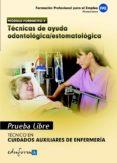 PRUEBAS LIBRES PARA LA OBTENCION DEL TITULO DE TECNICO DE CUIDADO S AUXILIARES DE ENFERMERIA: TECNICAS DE AYUDA ODONTOLOGICA/ESTOMATOLOGICA. CICLO FORMATIVO DE GRADO MEDIO: CUIDADOS AUXILIARES DE ENFER - 9788467656558 - VV.AA.