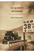 LA GUERRA OLVIDADA: HISTORIA DE LA GUERRA DE COREA - 9788474236958 - DAVID HALBERSTAM