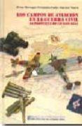 LOS CAMPOS DE AVIACION EN LA GUERRA CIVIL (1936-1939): LA PROVINC IA DE CIUDAD REAL - 9788477892458 - BRUNO BARRAGAN FERNANDEZ