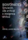 BIOINFORMATICA: SIMULACION, VIDA ARTIFICIAL E INTELIGENCIA ARTIFI CIAL - 9788479786458 - RAFAEL LAHOZ-BELTRA