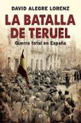 LA BATALLA DE TERUEL - 9788491642558 - DAVID ALEGRE LORENZ