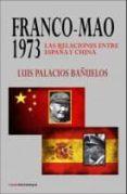 FRANCO - MAO: 1973: LAS RELACIONES ENTRE ESPAÑA Y CHINA - 9788494073458 - LUIS PALACIOS BAÑUELOS
