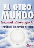 EL OTRO MUNDO: MAGIA, RELIGION Y CIENCIA EN EL SIGLO XXI - 9788494305658 - GABRIEL ELORRIAGA