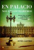 EN PALACIO NOS ENCONTRAREMOS - 9788497633758 - SUSO CASTRO
