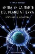 ENTRA EN LA MENTE DEL PLANETA TIERRA: DESCUBRE LA NOOSFERA - 9788497777858 - MARCIA GRAD