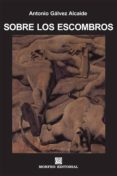 SOBRE LOS ESCOMBROS (EBOOK) - cdlap00003258 - ANTONIO GALVEZ ALCAIDE
