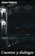 Libros para descargar en ipod CUENTOS Y DIÁLOGOS de JUAN VALERA 4057664149268 (Spanish Edition) DJVU