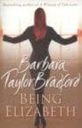BEING ELIZABETH - 9780007197668 - BARBARA TAYLOR BRADFORT