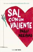 SAL CON UN VALIENTE - 9788416588268 - PABLO ARRIBAS