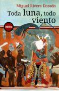 TODA LUNA, TODO VIENTO - 9788420687568 - MIGUEL RIVERA DORADO