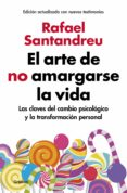 EL ARTE DE NO AMARGARSE LA VIDA (EDICIÓN AMPLIADA Y ACTUALIZADA) - 9788425355868 - RAFAEL SANTANDREU