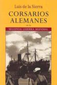 CORSARIOS ALEMANES EN LA SEGUNDA GUERRA MUNDIAL (5ª ED.) - 9788426107268 - LUIS DE LA SIERRA
