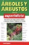 ARBOLES Y ARBUSTOS PARA EL ESPECIALISTA: GUIA BASICA PARA ELEGIR, PLANTAR, MEJORAR Y MANTENER ARBOLES Y ARBUSTOS EN EL JARDIN - 9788428214568 - DAVID SQUIRE