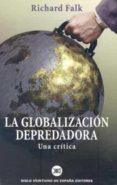 LA GLOBALIZACION DEPREDADORA: UNA CRITICA - 9788432310768 - RICHARD FALK