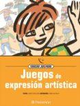 JUEGOS DE EXPRESION ARTISTICA: EDUCAR JUGANDO - 9788434223868 - JORGE BATLLORI