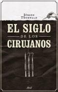 EL SIGLO DE LOS CIRUJANOS - 9788434424968 - JURGEN THORWALD