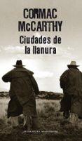 CIUDADES DE LA LLANURA - 9788439722168 - CORMAC MCCARTHY