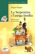 LA SERPENTINA I L   ANTIGA FAMILIA - 9788448931568 - MIQUEL PUJADO