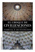 EL CHOQUE DE CIVILIZACIONES Y LA RECONFIGURACION DEL ORDEN MUNDIAL - 9788449331268 - SAMUEL P. HUNTINGTON