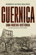 (PE) GUERNICA, UNA NUEVA HISTORIA: LAS CLAVES QUE NUNCA SE HAN CONTADO - 9788467049268 - ROBERTO MUÑOZ BOLAÑOS