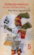 AZTECAS-MEXICAS: EL IMPERIO DE MESOAMERICA - 9788477375968 - RAUL PEREZ LOPEZ-PORTILLO
