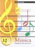 MUSICA 12. CUADERNO DE EJERCICIOS - 9788478872268 - VV.AA.