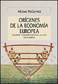 LOS ORIGENES DE LA ECONOMIA EUROPEA: VIAJEROS Y COMERCIANTES EN L A ALTA EDAD MEDIA - 9788484326168 - MICHAEL MCCORMICK