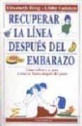 RECUPERAR LA LINEA DESPUES DEL EMBARAZO: COMO VOLVER A SU PESO Y ESTAR EN FORMA DESPUES DEL PARTO - 9788486193768 - ELISABETH BING