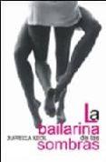LA BAILARINA DE LAS SOMBRAS - 9788488052568 - MANUELA KUCK