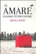 TE AMARE CUANDO TE ENCUENTRE - 9788488962768 - MICHEL SUÑEN