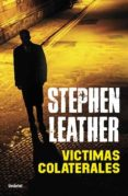 VICTIMAS COLATERALES - 9788489367968 - STEPHEN LEATHER