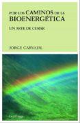 POR LOS CAMINOS DE LA BIOENERGETICA - 9788489957268 - JORGE CARVAJAL