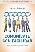 COMUNICATE CON FACILIDAD - 9788490560068 - BARBARA BERCKHAN