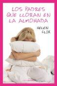 LOS PADRES QUE LLORAN EN LA ALMOHADA - 9788492635368 - HELEN FLIX