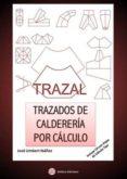 TRAZAL. TRAZADOS DE CALDERERIA POR CALCULO: INLUYE CD CON HOJAS D E CALCULO TIPO - 9788492970568 - JOSE UMBERT IBAÑEZ