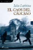 EL CAOS DEL CAUCASO - 9788493703868 - IULIA LATININA