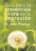 GUIA PARA LA PREVENCION Y CURA DE LA DEPRESION - 9788495593368 - JOHN PRESTON