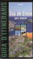 CAP DE CREUS: PARC NATURAL (GUIA) - 9788495946768 - PONÇ FELIU