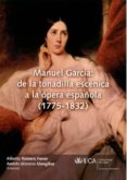 manuel garcia : de la tonadilla escenica a la opera española (177 5-1832)-andres moreno mengibar-alberto romero ferrer-9788498280968