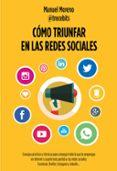 COMO TRIUNFAR EN LAS REDES SOCIALES - 9788498753868 - MANUEL MORENO