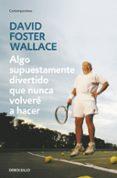 ALGO SUPUESTAMENTE DIVERTIDO QUE NUNCA VOLVERE A HACER - 9788499083568 - DAVID FOSTER WALLACE