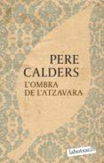 L OMBRA DE L ATZAVARA - 9788499301068 - PERE CALDERS