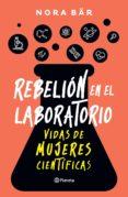 Descargar libros completos en línea REBELIÓN EN EL LABORATORIO 9789504969068 (Spanish Edition) de NORA LÍA BÄR DJVU PDF