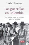 LAS GUERRILLAS EN COLOMBIA: UNA HISTORIA DESDE LOS ORIGENES HASTA LOS CONFINES - 9789588931968 - DARIO VILLAMIZAR