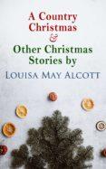 Descarga gratuita de libro de oración común. A COUNTRY CHRISTMAS & OTHER CHRISTMAS STORIES BY LOUISA MAY ALCOTT in Spanish 4057664560278 PDB iBook