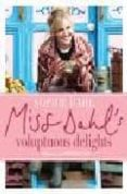 MISS DAHL S VOLUPTUOUS DELIGHTS: THE ART OF EATING A LITTLE OF WH AT YOU FANCY - 9780007261178 - SOPHIE DAHL