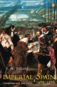 imperial spain 1469-1716 (ebook)-john h. elliot-9780141925578
