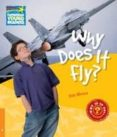 WHY DOES IT FLY? (WHY? SERIES-NON FICTION READERS - NIVEL 6) - 9780521137478 - ROB MOORE